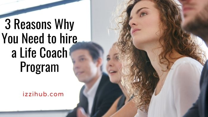Reasons Why You hire a Life Coach Program