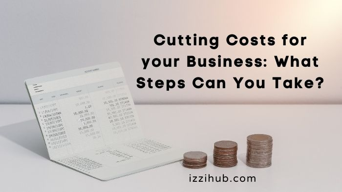Cutting Costs for your Business What Steps Can You Take