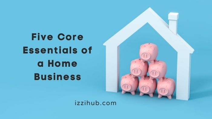Five Core Essentials of a Home Business