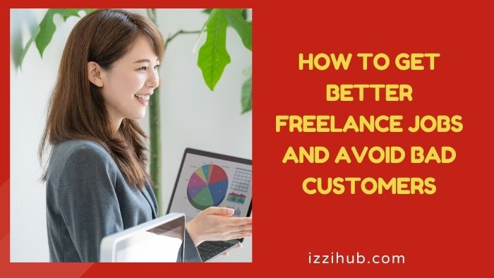 How to Get Better Freelance Jobs and Avoid Bad Customers