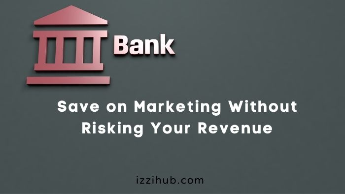 Save on Marketing Without Risking Your Revenue