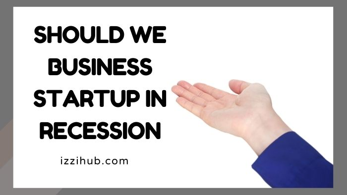 Should we Business Startup in Recession