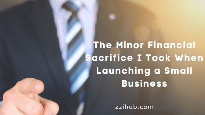 The Minor Financial Sacrifice I Took When Launching a Small Business