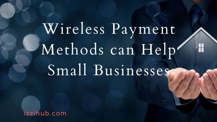 Wireless Payment Methods can Help Small Businesses