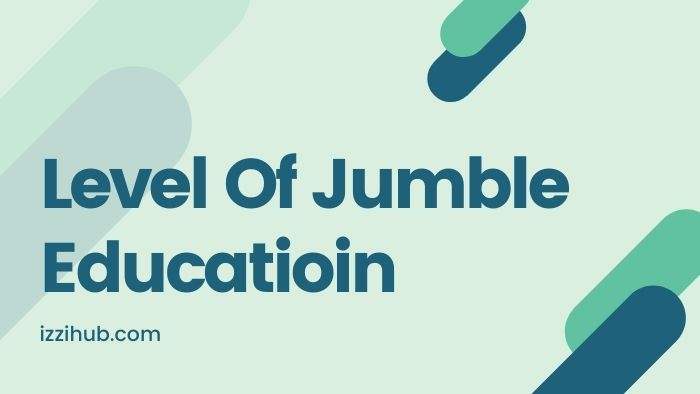 Level Of Jumble Educatioin